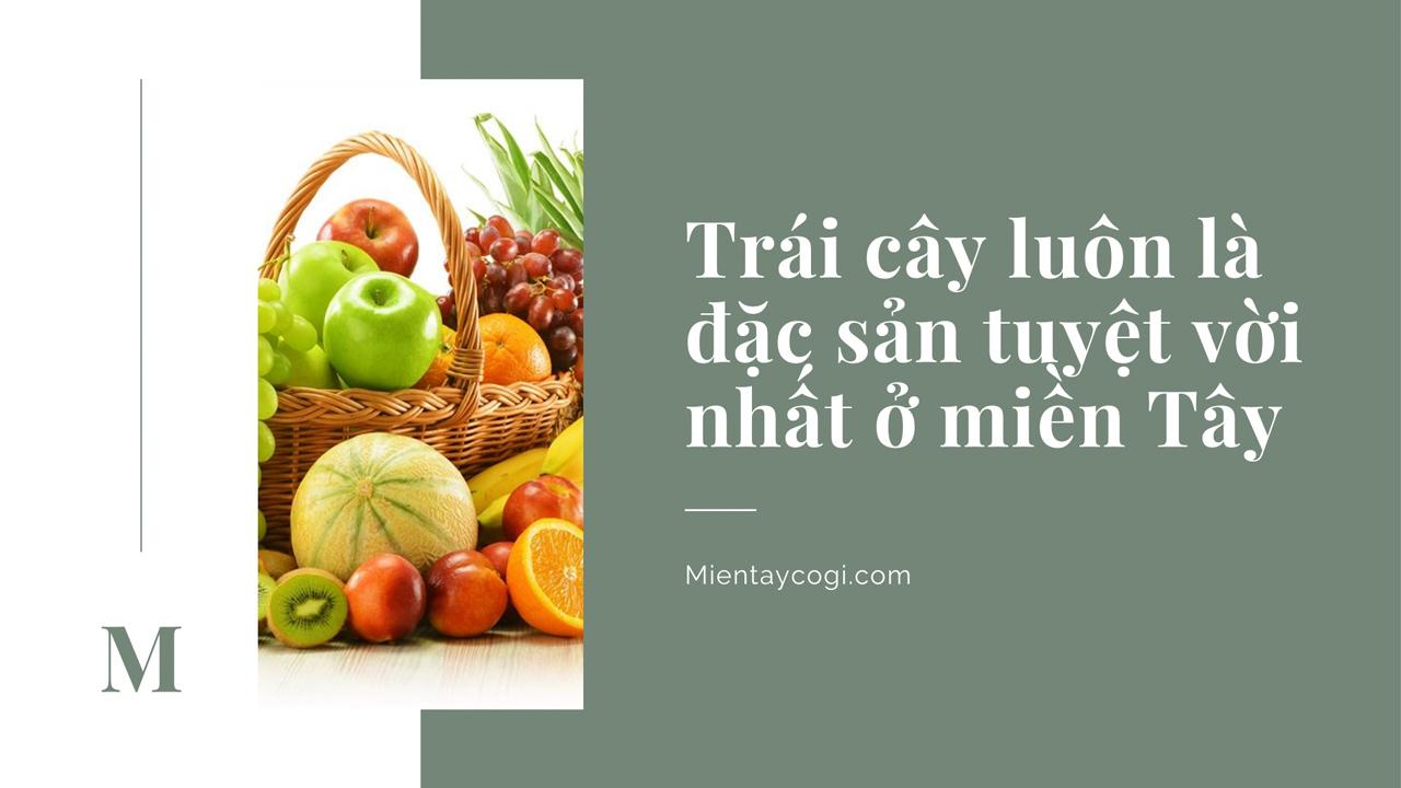 Trái cây luôn là đặc sản tuyệt vời nhất tại Cần Thơ