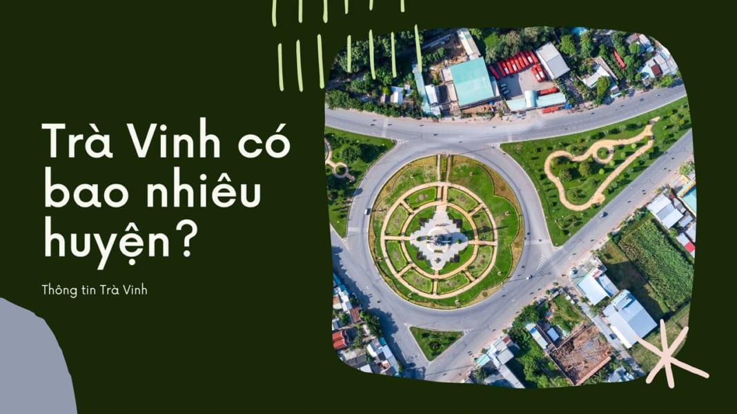 Tỉnh Trà Vinh có bao nhiêu huyện
